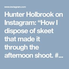 """Hunter Holbrook on Instagram: """"How I dispose of skeet that made it through the afternoon shoot. #diamond #archery #bowtech #provider #target #practice #arrow #vaportrail #clay #pigeon #spothoggsights #monument #easton #bloodline #hunting #season #fall #compound #bow #keephammering #slowmotion #turkey #rest #adtr #day #deer #bowhunter #gopro #samsung"""""""