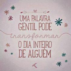 Transforme o dia de alguém hoje ;)