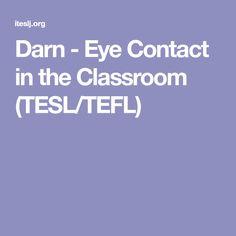 Darn - Eye Contact in the Classroom (TESL/TEFL)