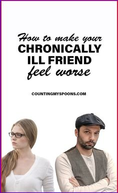If you have a friend with chronic illness, chances are you don't want to make them feel worse. Yet, you may be making them feel worse without realizing it if you are doing any of these things. Endometriosis, Fibromyalgia, Chronic Illness, Chronic Pain, Fun Events, Good People, Feel Better, No Worries, First Love