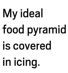 My ideal food pyramid is covered in icing. Make Me Happy, Make Me Smile, Funny Cute, Hilarious, Food Pyramid, Food Humor, Deep Thoughts, True Stories, Cookies Et Biscuits