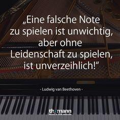 """Musiker-Zitat: """"Eine falsche Note zu spielen ist unwichtig, aber ohne Leidenschaft zu spielen ist unverzeihlich!"""" - Ludwig van Beethoven -"""