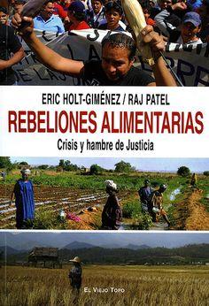 Rebeliones alimentarias : crisis y hambre de justicia / Eric Holt-Giménez, Raj Patel ; con Annie Shattuck. - Barcelona : El Viejo Topo, 2010