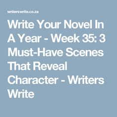 Write Your Novel In A Year - Week 35: 3 Must-Have Scenes That Reveal Character - Writers Write