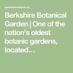 Berkshire Botanical Garden | One of the nation's oldest botanic gardens, located…