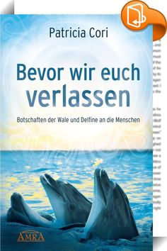 """Bevor wir euch verlassen    ::  """"Wir, die Q'iquoq'i Gaias, die Meeressäuger dieser Welt, rufen euch auf zu einer großen Mission: der Reinigung der Gewässer und der Heilung des Landes. Wir glauben, dass ihr, die Botschafter der Erde, die Weisheit und die Kraft besitzt, das Dunkel der Ignoranz in das Licht des Wissens zu verwandeln. Wir glauben, dass ihr diejenigen von uns retten könnt, die noch übrig sind und nach wie vor die musikalischen Akkorde Gaias aufrechterhalten. Bitte helft uns..."""