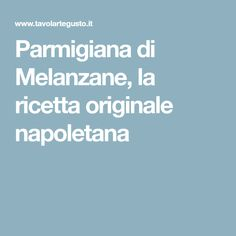 Parmigiana di Melanzane, la ricetta originale napoletana