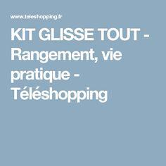 KIT GLISSE TOUT - Rangement, vie pratique - Téléshopping