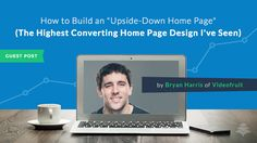 How to Build the Highest Converting Homepage Design I've Ever Seen by Bryan Harris of Videofruit