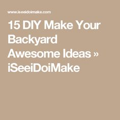 15 DIY Make Your Backyard Awesome Ideas » iSeeiDoiMake