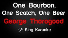 George Thorogood - One Bourbon, One Scotch, One Beer Karaoke Lyrics