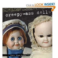 Creepy-ass dolls. They want to eat your cheeks.