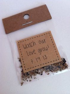Cute wedding favor idea: Watch our love grow flower seeds. Love this! Maybe say something other than that....but I like the idea of seeds to sow this fall for flowers in the spring!.