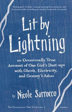 """""""Lit by Lightning: an Occassionally True Account of One Girl's Dust-ups with Ghosts, Electricity, and Granny's Ashes"""" by Nicole Sarrocco"""