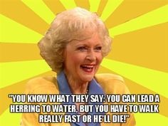 "When she established herself as an authority in the transportation of herring. | The 26 Best Things Rose Nylund Ever Said On ""The Golden Girls"""