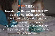 Neexistujú žiadne SUPERMAMY.\nSú iba SKUTOČNÉ MAMY.\nTie, ktoré sa každý deň snažia dávať, milovať, sú unavené a pripúšťajú, že nezvládajú všetko, ako by chceli, ale svoj boj nevzdávajú. Milujúce mamy.\n Buxus