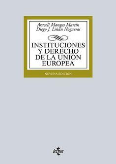Instituciones y derecho de la Unión Europea / Araceli Mangas Martín.     9ª ed.      Tecnos, 2016
