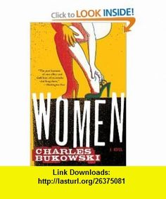 Women A Novel (9780061177590) Charles Bukowski , ISBN-10: 0061177598  , ISBN-13: 978-0061177590 ,  , tutorials , pdf , ebook , torrent , downloads , rapidshare , filesonic , hotfile , megaupload , fileserve