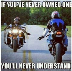 Very true statement!! You don't understand this until you're a rider.