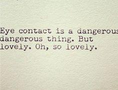 """""""Dangerous, but oh so lovely."""""""