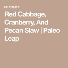 Red Cabbage, Cranberry, And Pecan Slaw Paleo Coleslaw, Red Cabbage, Dried Cranberries, Salad Bowls, Egg Free, Pecan, Vegan Vegetarian, Cooking Recipes, Salads