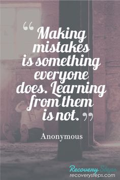 Inspirational Quotes:Making mistakes is something everyone does. Learning from them is not.   Follow: https://www.pinterest.com/RecoverySteps/