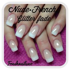 Nude , French, glitter fade , gel nails