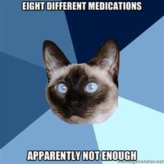 """I wish I was only taking eight. The specialsts either want to """"try"""" something new or an additional of something old in a combination, or they tell you """"we'll change a couple of them on your next visit"""". Then on my next visit, they say """"we'll look at your medications, and try and change one or two next time. We cannot do it today, as we have other people to see"""". YES, THAT IS WHY I MADE THIS APPOINTMENT! etc etc"""