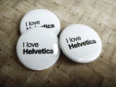 Helvetica badges by dblg Helvetica Art, Posters, Typography, Clothing, Books & More [Ultimate Collection]