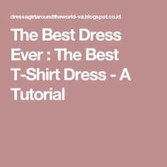 The Best Dress Ever : The Best T-Shirt Dress - A Tutorial