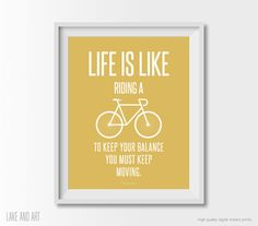 Life is like riding a bicycle. To keep your balance by lakeandart