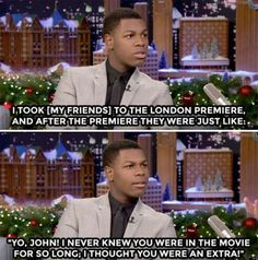 That's How Friends Keep You Grounded, John Boyega