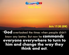 We exist because of the living God who will judge all (mankind). It is important that we do as He says, for those who believe in God, repentance is required. [Read Acts 17:15-34]  http://stministry.com/daily-word/    Have you repented, i.e., asked God to forgive you and changed your ways?