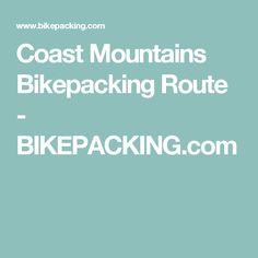 Coast Mountains Bikepacking Route - BIKEPACKING.com