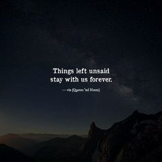 Things left unsaid stay with us forever. via (http://ift.tt/2forXRi)