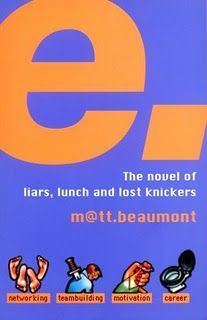 Matt Beaumont : 'e' - Told entirely through emails, I would obsessively recommend it to anyone who has ever had any contact with the world of Ad Agencies. Brilliantly written and observed...K