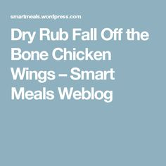 Dry Rub Fall Off the Bone Chicken Wings – Smart Meals Weblog