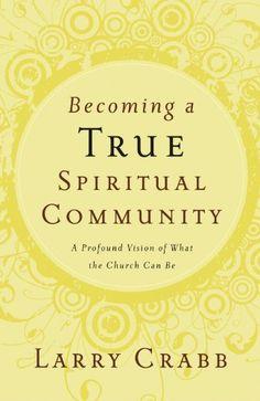 Becoming a True Spiritual Community: A Profound Vision of...