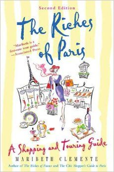 The Riches of Paris, 2nd Edition: A Shopping and Touring Guide by Maribeth Clemente