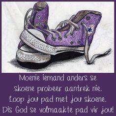 Moenie iemand anders se skoene probeer aantrek nie. Loop jou pad met jou skoene. Dis God se volmaakte pad vir jou!