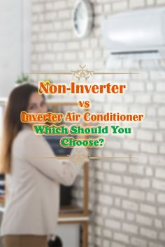 Non-Inverter vs Inverter Air Conditioner: Which Should You Choose?