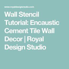 Wall Stencil Tutorial: Encaustic Cement Tile Wall Decor   Royal Design Studio