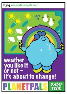weather you like it or not -it's about to change :) Learn about weather at planetpals.com