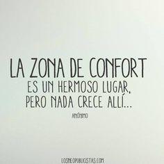 A zona de conforto é um bonito lugar. Porém nada cresce ali... (Anonimo)