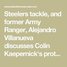 Steelers tackle, and former Army Ranger, Alejandro Villanueva discusses Colin Kaepernick's protest of the National Anthem - Behind the Steel Curtain