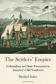 The settlers' empire : colonialism and state formation in America's Old Northwest - F479 .S25 2015