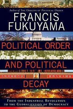 The Rise and Fall of the US Government-----------------   Book Jacket: Political Order and Political Decay by Francis Fukuyama