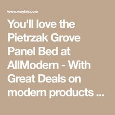 You'll love the Pietrzak Grove Panel Bed at AllModern - With Great Deals on modern products and Free Shipping on most stuff, even the big stuff. 2 Drawer Nightstand, Beds Online, Panel Bed, Murphy Bed, Platform Bed, All Modern, Great Deals, Love, Free Shipping