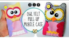 Felt mobile case Owl - pull-up mechanism - Tutorial DIY step-by-step https://youtu.be/s-oWOWy8hh8