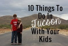 10 Things to Do in Tucson with Kids